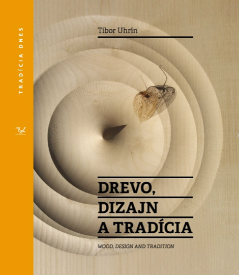 Wood, Design and Tradition: a book by Tibor Uhrin